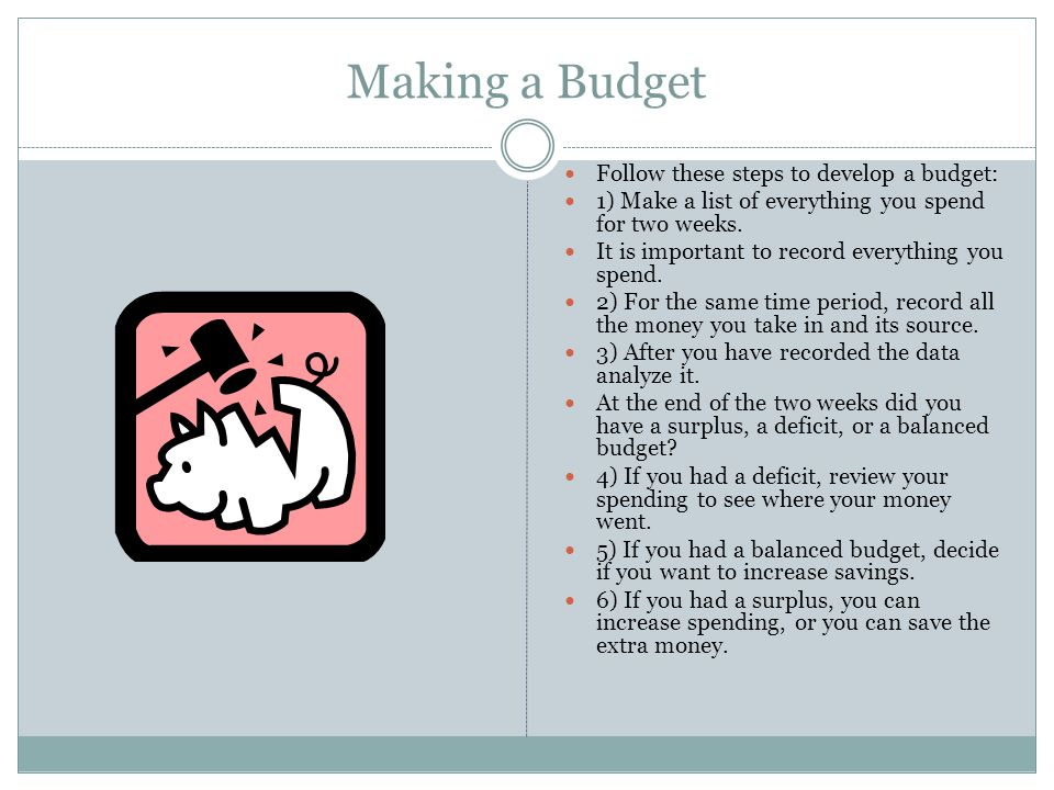 Making a Budget Follow these steps to develop a budget: