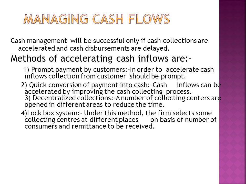 Managing cash flows Methods of accelerating cash inflows are:-