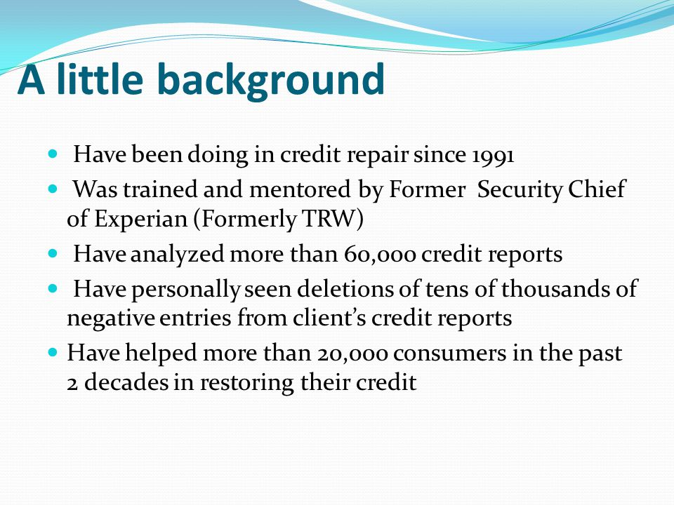 A little background Have been doing in credit repair since 1991