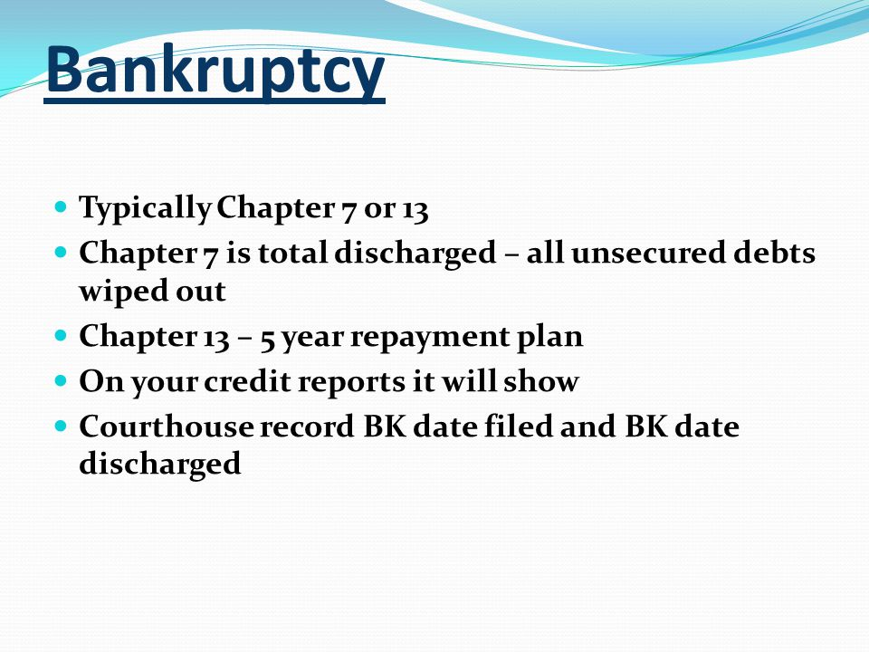 Bankruptcy Typically Chapter 7 or 13
