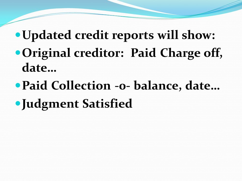 Updated credit reports will show: