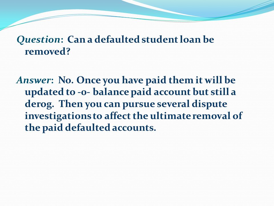 Question: Can a defaulted student loan be removed