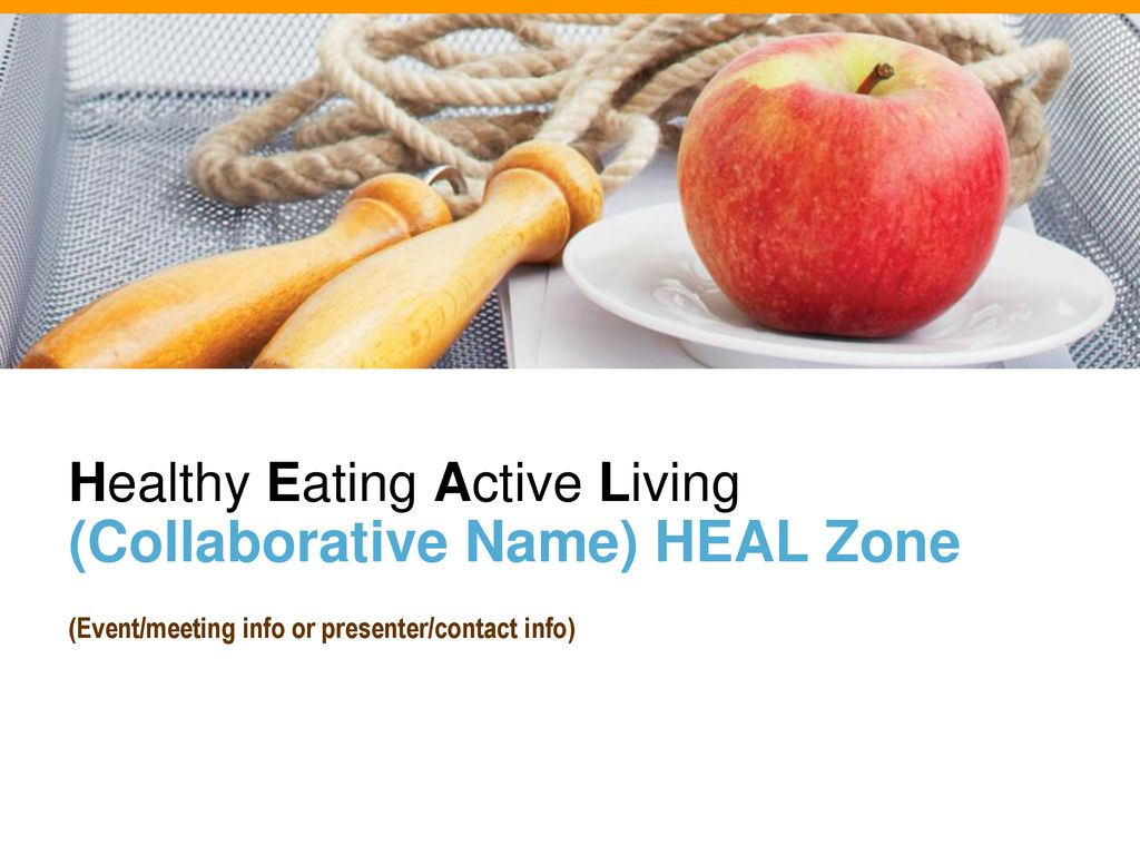 Healthy Eating Active Living (Collaborative Name) HEAL Zone - ppt