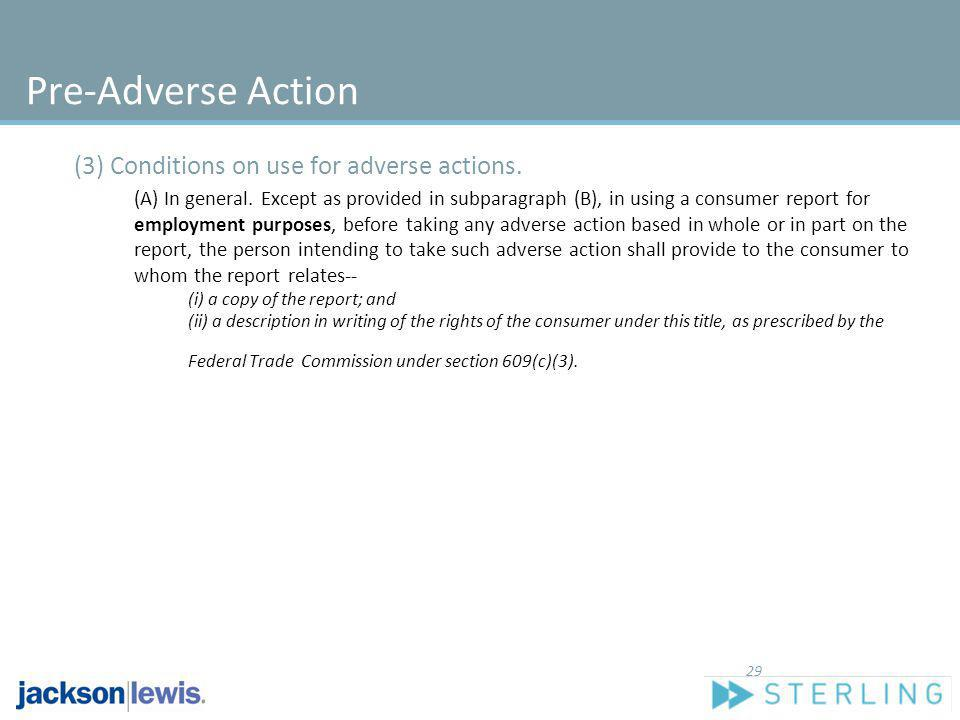 Pre-Adverse Action (3) Conditions on use for adverse actions.
