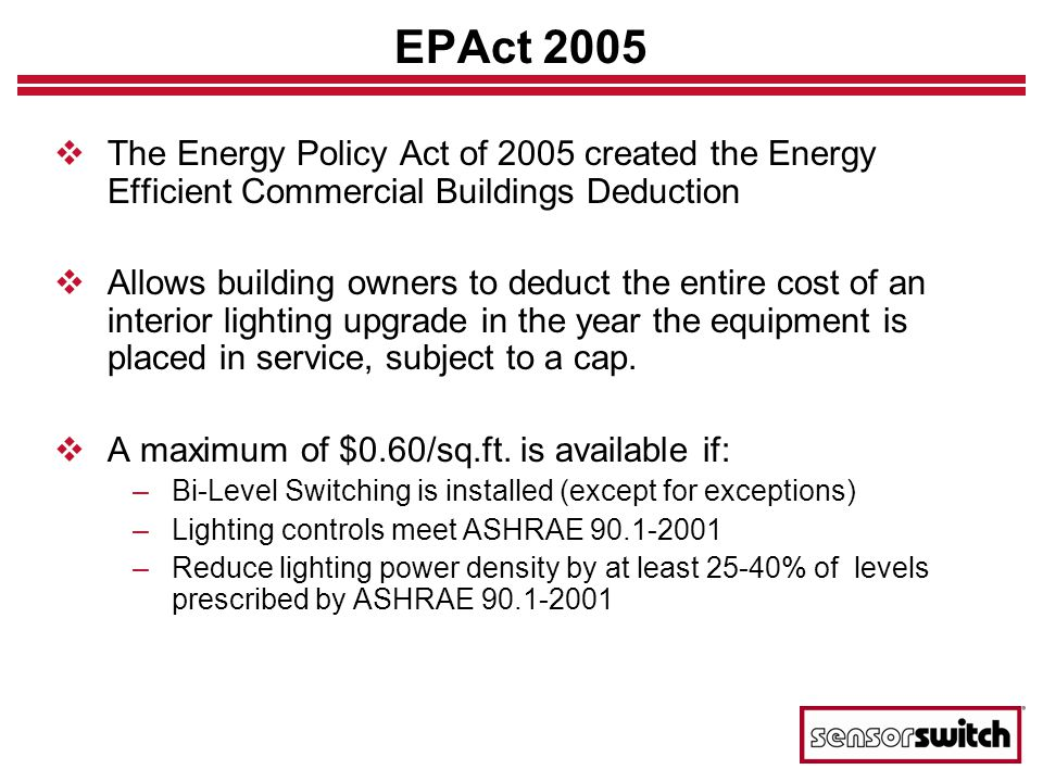 EPAct 2005 The Energy Policy Act of 2005 created the Energy Efficient Commercial Buildings Deduction.