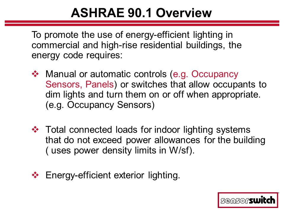 ASHRAE 90.1 Overview To promote the use of energy-efficient lighting in commercial and high-rise residential buildings, the energy code requires: