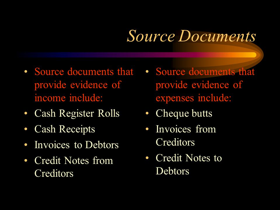 Source Documents Source documents that provide evidence of income include: Cash Register Rolls. Cash Receipts.
