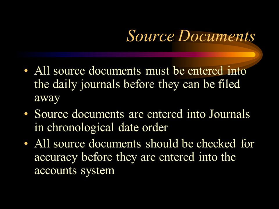 Source Documents All source documents must be entered into the daily journals before they can be filed away.