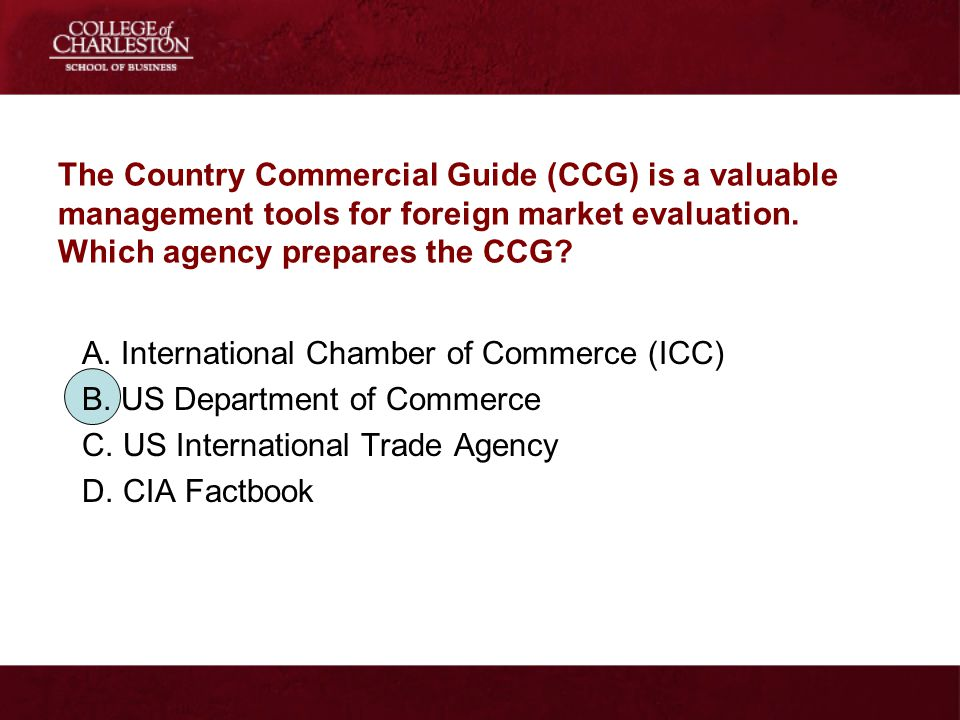 The Country Commercial Guide (CCG) is a valuable management tools for foreign market evaluation. Which agency prepares the CCG