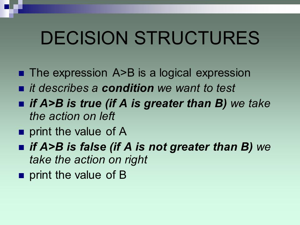 DECISION STRUCTURES The expression A>B is a logical expression