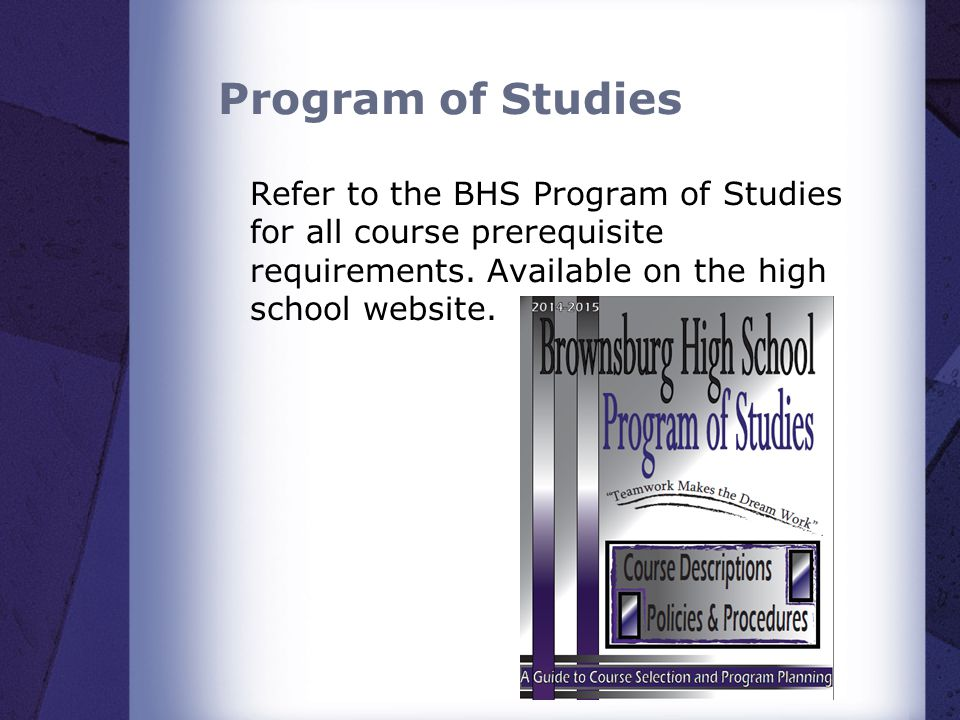 Program of Studies Refer to the BHS Program of Studies for all course prerequisite requirements.
