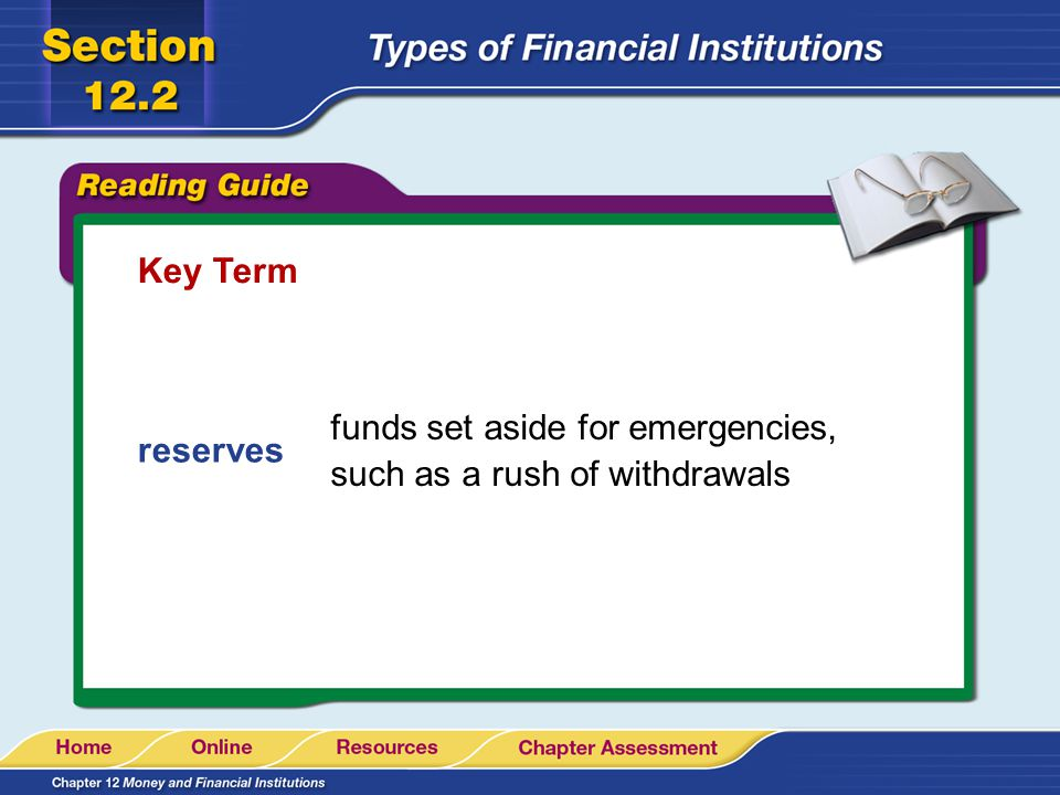 Key Term funds set aside for emergencies, such as a rush of withdrawals reserves
