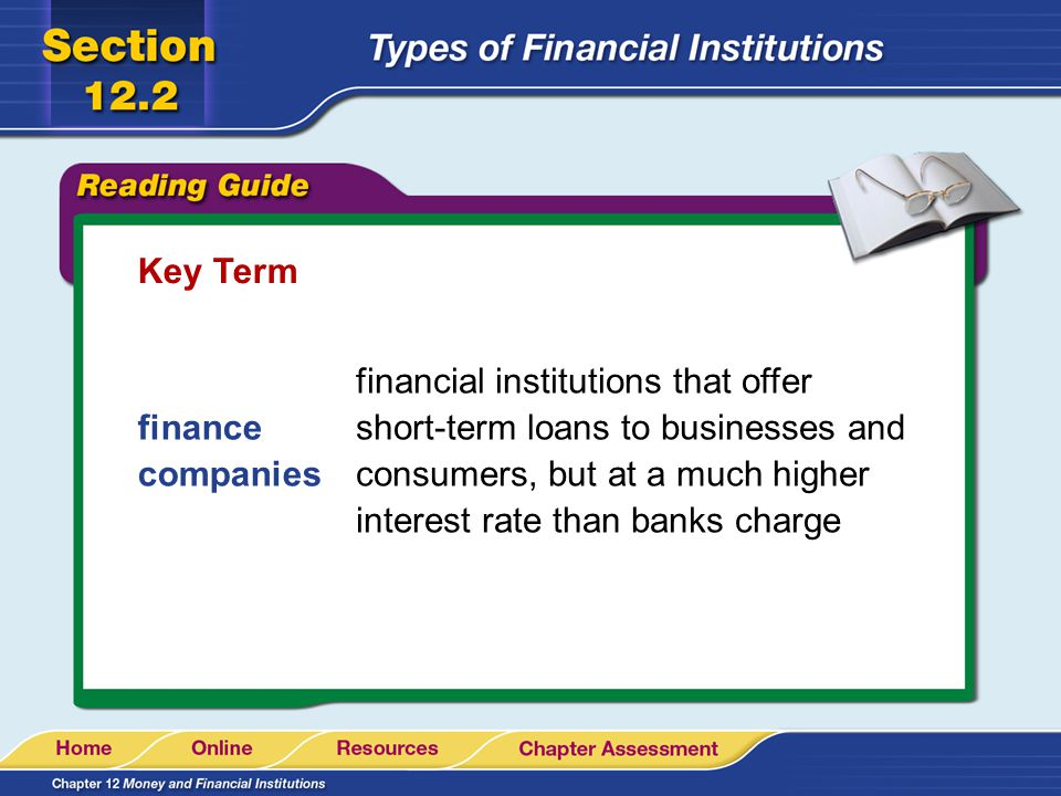 Key Term financial institutions that offer short-term loans to businesses and consumers, but at a much higher interest rate than banks charge.