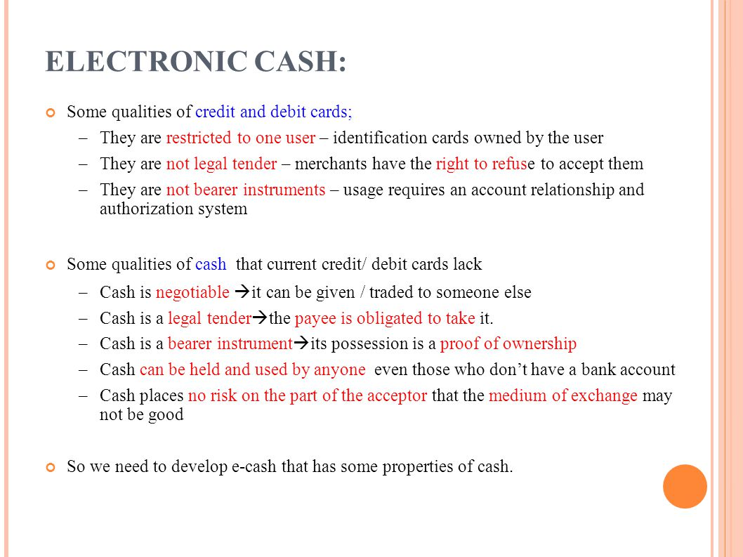 ELECTRONIC CASH: Some qualities of credit and debit cards;