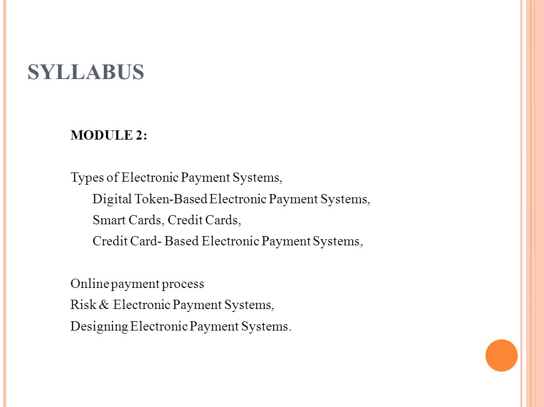 SYLLABUS MODULE 2: Types of Electronic Payment Systems,