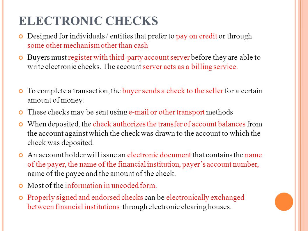 ELECTRONIC CHECKS Designed for individuals / entities that prefer to pay on credit or through some other mechanism other than cash.