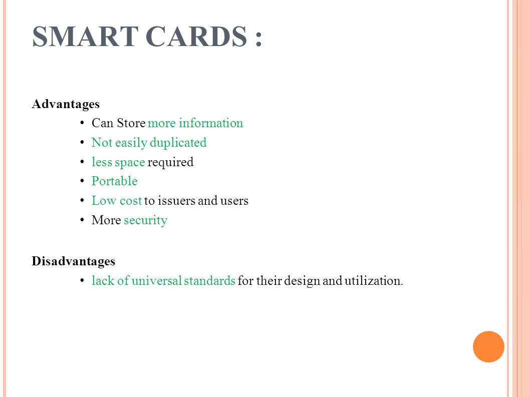 SMART CARDS : Advantages Can Store more information