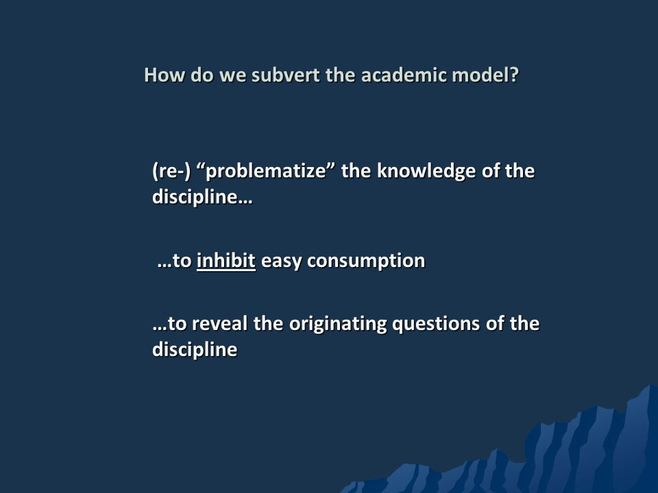 How do we subvert the academic model