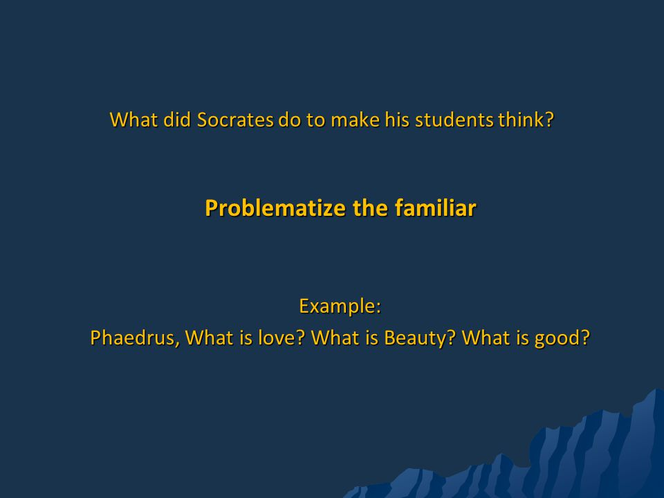 What did Socrates do to make his students think