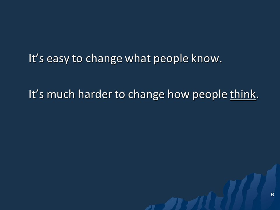 It's easy to change what people know.