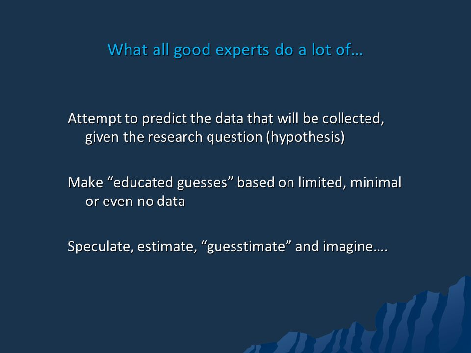 What all good experts do a lot of…
