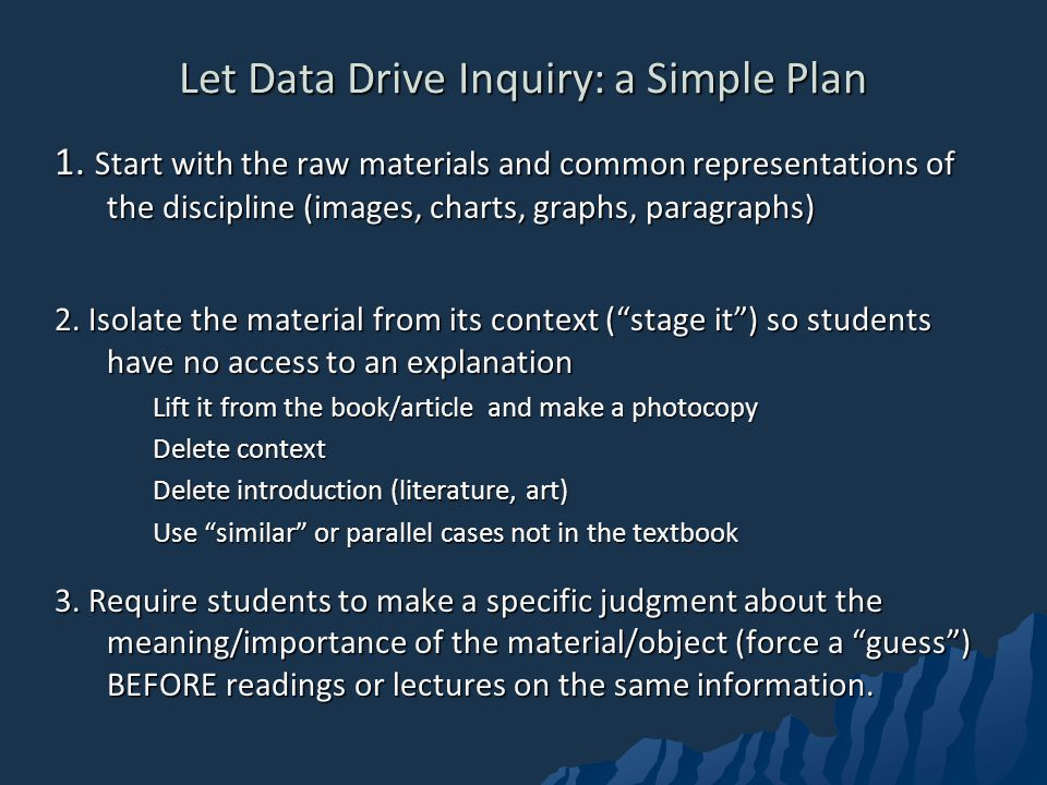Let Data Drive Inquiry: a Simple Plan