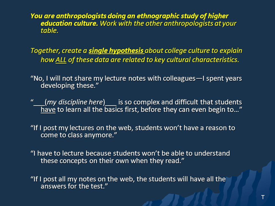 You are anthropologists doing an ethnographic study of higher education culture. Work with the other anthropologists at your table.