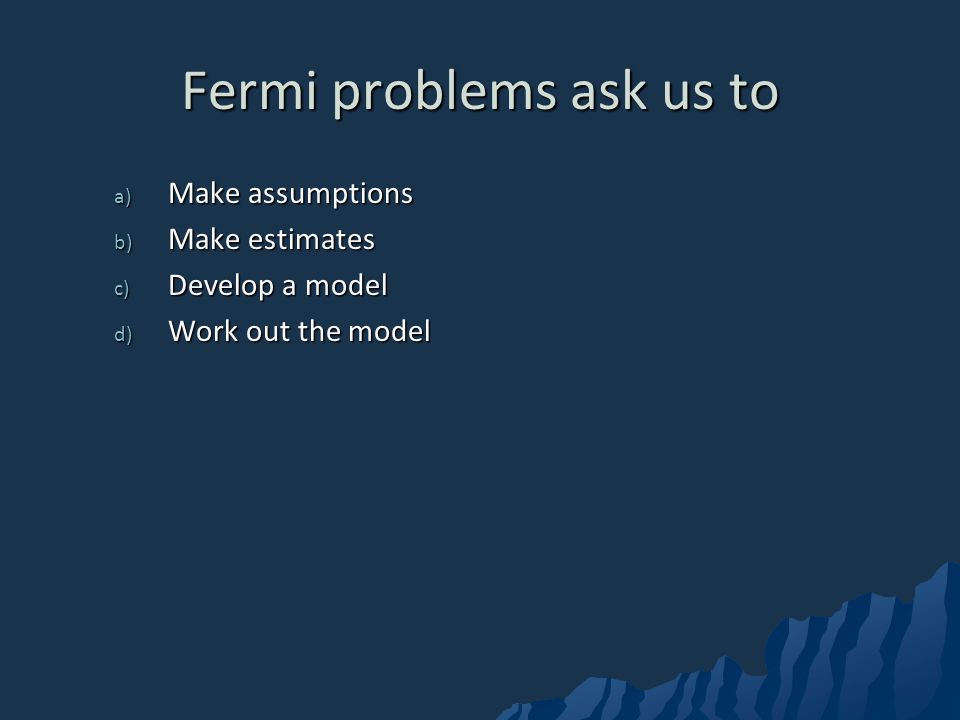 Fermi problems ask us to