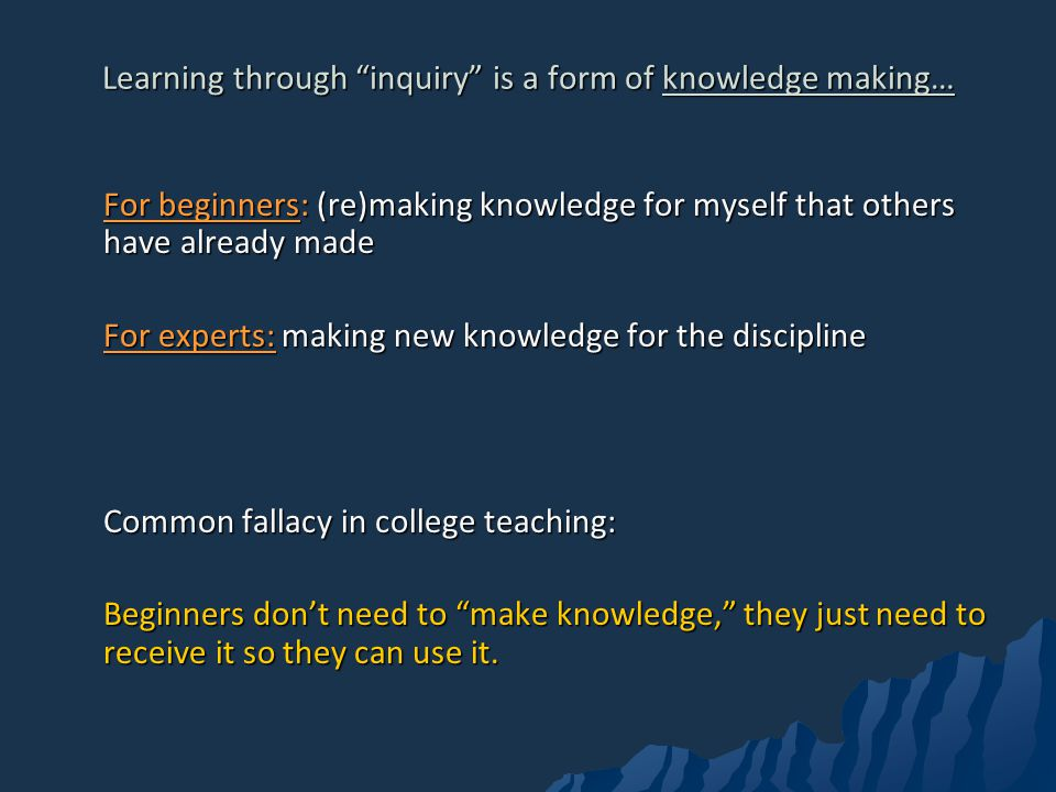 Learning through inquiry is a form of knowledge making…