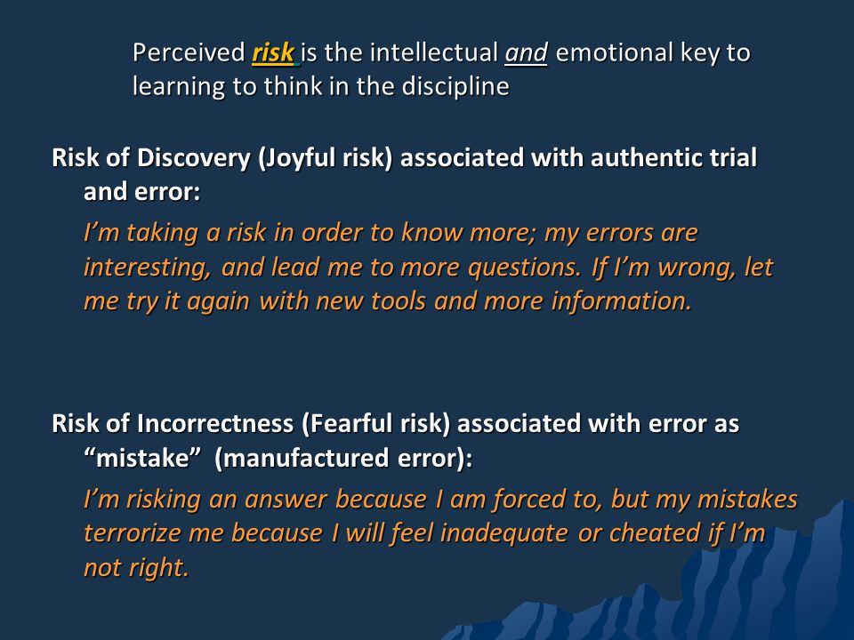 Perceived risk is the intellectual and emotional key to learning to think in the discipline