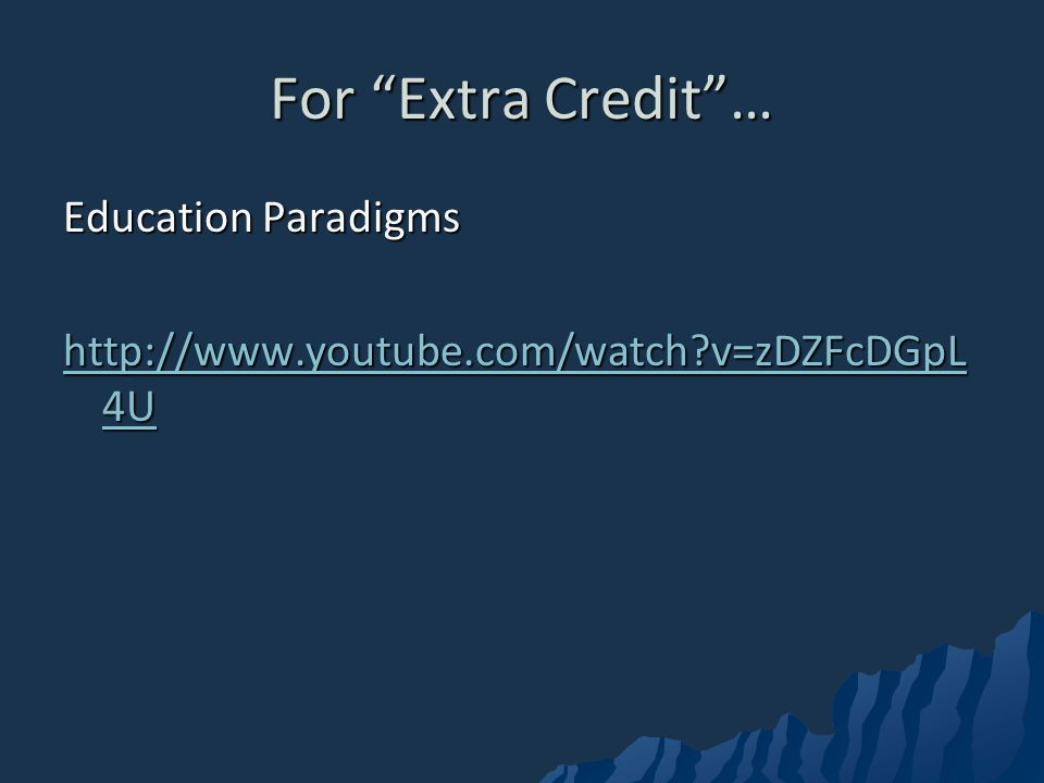 For Extra Credit … Education Paradigms