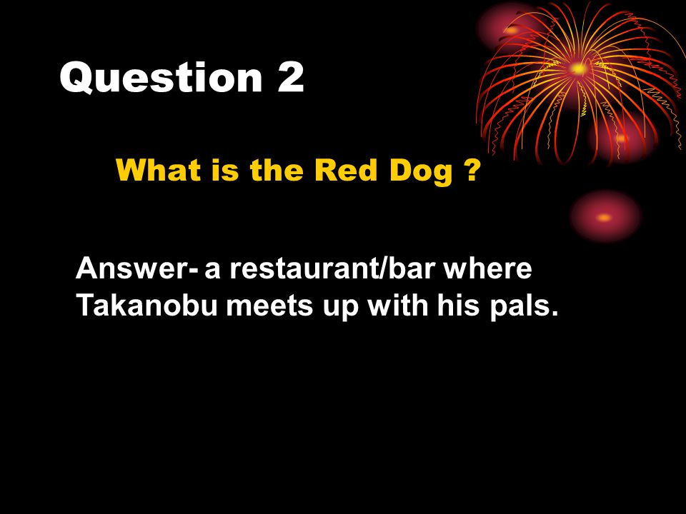 Question 2 What is the Red Dog