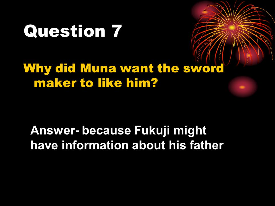 Question 7 Why did Muna want the sword maker to like him