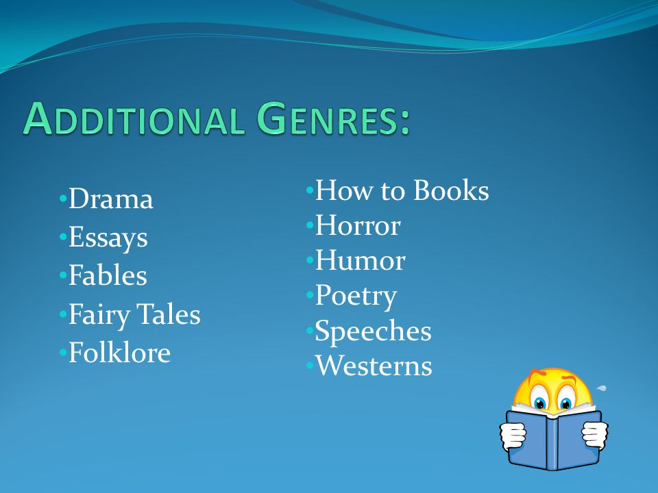 Additional Genres: How to Books Drama Horror Essays Humor Fables