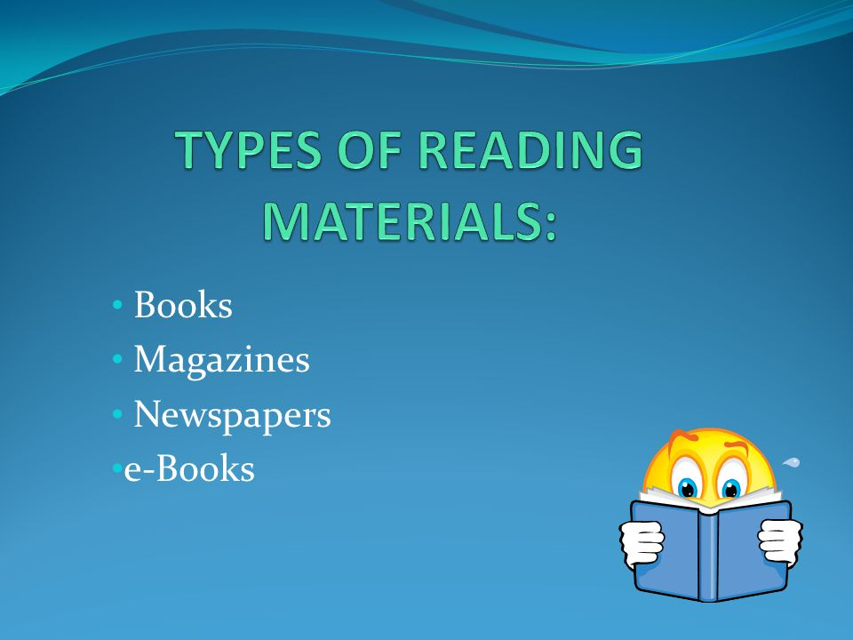 TYPES OF READING MATERIALS: