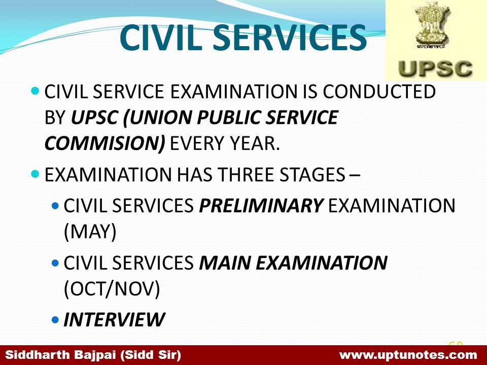 CIVIL SERVICES CIVIL SERVICE EXAMINATION IS CONDUCTED BY UPSC (UNION PUBLIC SERVICE COMMISION) EVERY YEAR.