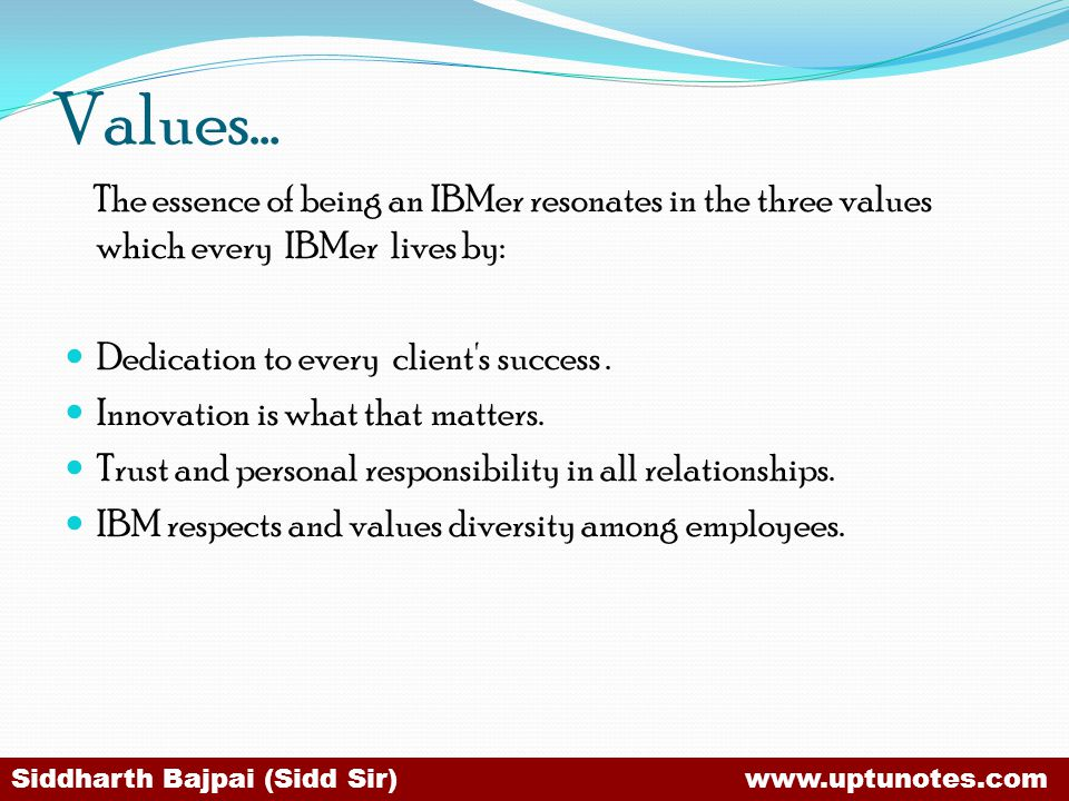 Values… The essence of being an IBMer resonates in the three values which every IBMer lives by: Dedication to every client s success .