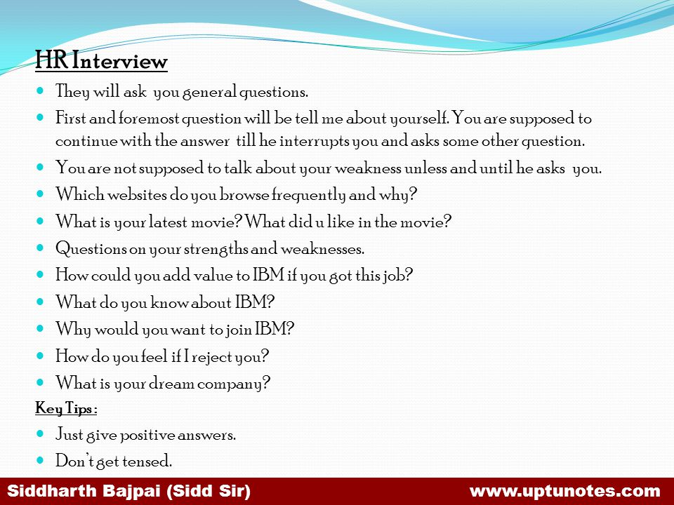 HR Interview They will ask you general questions.