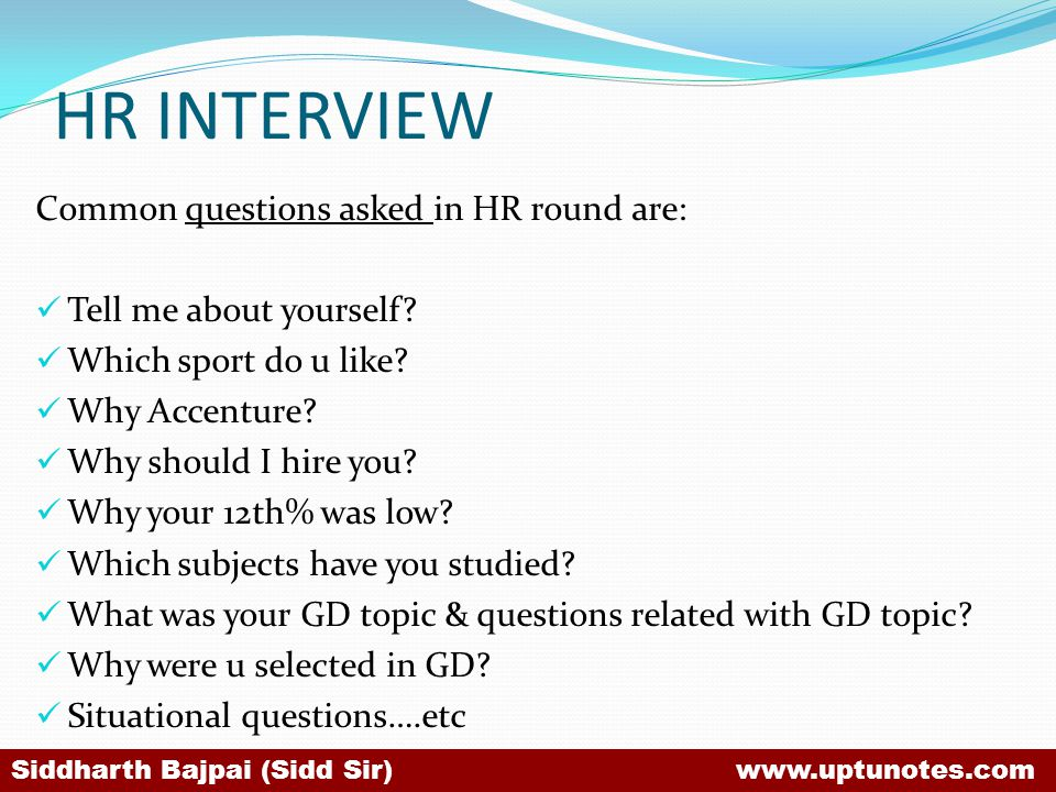 HR INTERVIEW Common questions asked in HR round are: