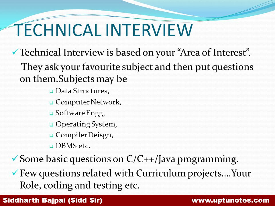 TECHNICAL INTERVIEW Technical Interview is based on your Area of Interest .