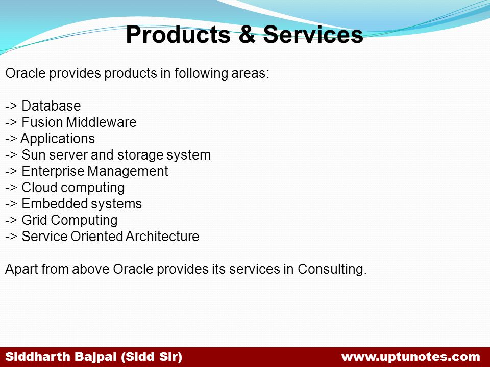 Products & Services Oracle provides products in following areas: