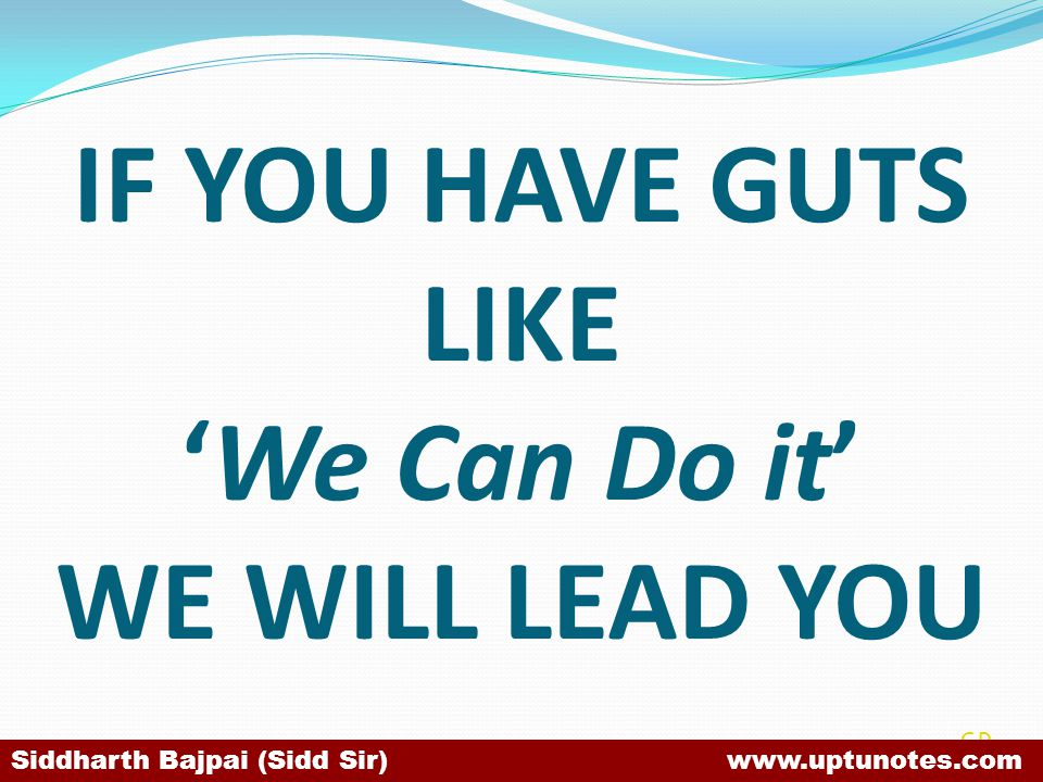 IF YOU HAVE GUTS LIKE 'We Can Do it' WE WILL LEAD YOU