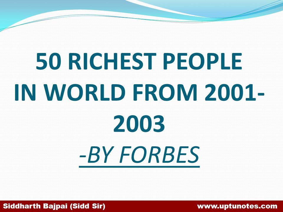 50 RICHEST PEOPLE IN WORLD FROM 2001-2003 -BY FORBES