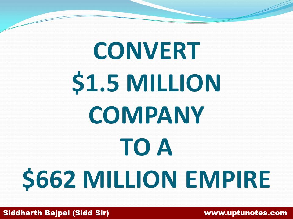 CONVERT $1.5 MILLION COMPANY TO A $662 MILLION EMPIRE