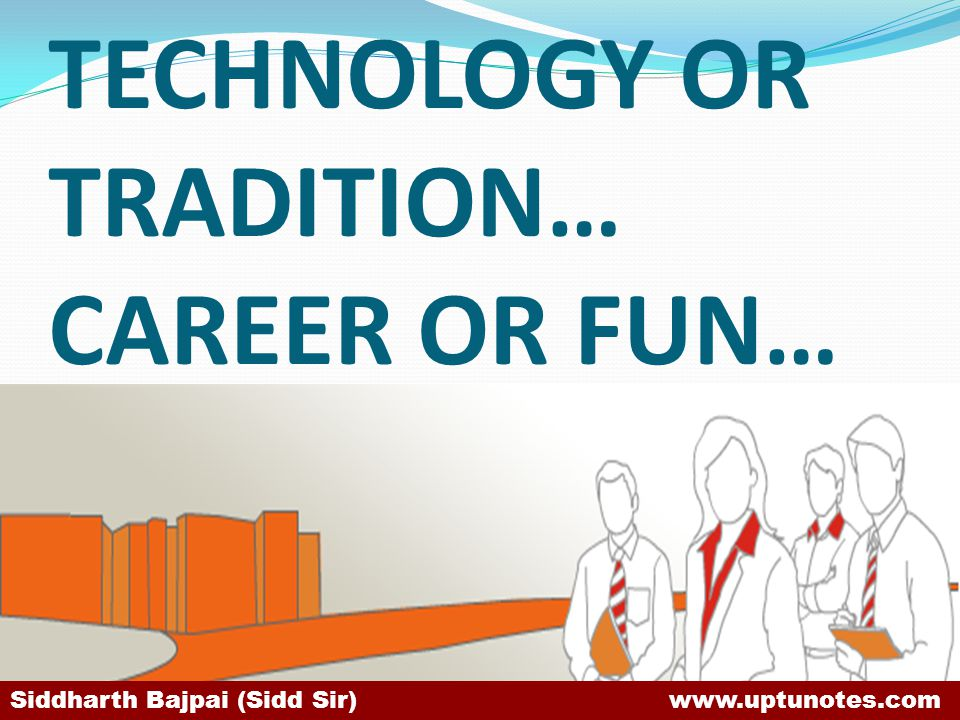TECHNOLOGY OR TRADITION… CAREER OR FUN…