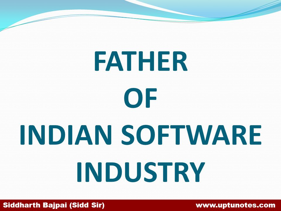 FATHER OF INDIAN SOFTWARE INDUSTRY