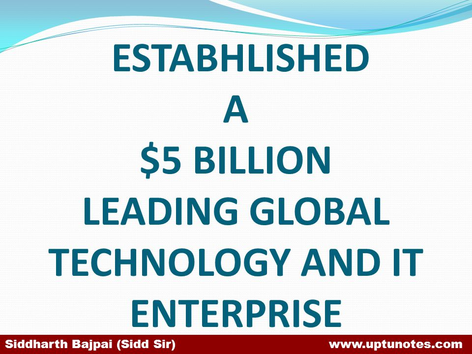 ESTABHLISHED A $5 BILLION LEADING GLOBAL TECHNOLOGY AND IT ENTERPRISE