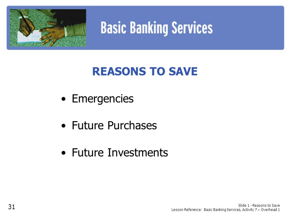 REASONS TO SAVE Emergencies Future Purchases Future Investments 31
