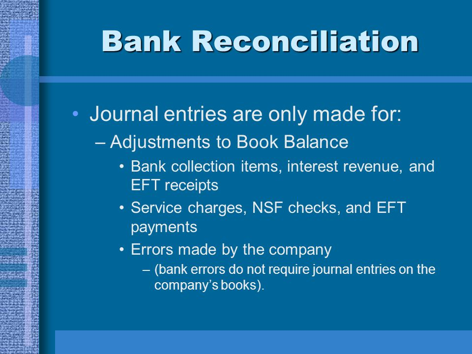Bank Reconciliation Journal entries are only made for: