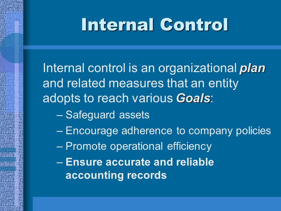 Internal Control Internal control is an organizational plan and related measures that an entity adopts to reach various Goals: